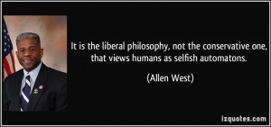 It is the liberal philosophy, not the conservative one, that views ...