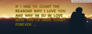 had to count the reasons why i love you and why im so in love with you ...