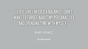 feel like I needed a balance. I don't want to forget about my ...