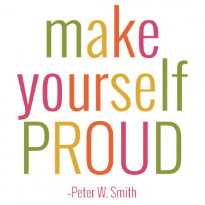 make yourself proud words to inspire inspirational quotes