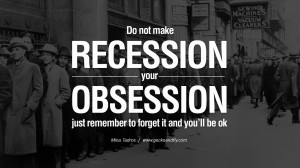 Do not make recession your obsession, just remember to forget it and ...