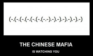 the chinese mafia is watching you.