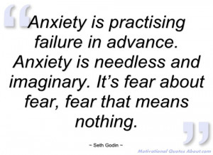 anxiety is practising failure in advance seth godin