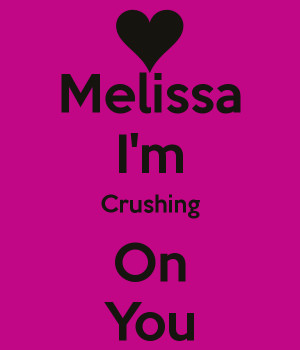 melissa-i-m-crushing-on-you.png