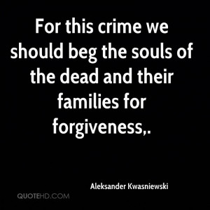 ... should beg the souls of the dead and their families for forgiveness