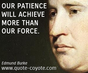 Patience quotes - Our patience will achieve more than our force.