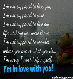 not supposed to love you, I'm not supposed to care, I'm not ...