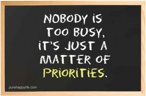 Life Quote: Nobody is too busy, it's just..
