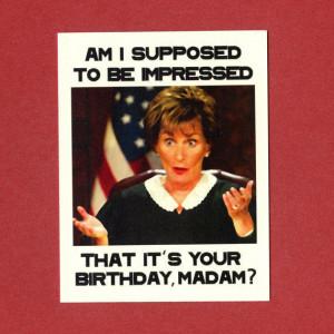 JUDGE JUDY BIRTHDAY - Funny Judge Judy Birthday Card