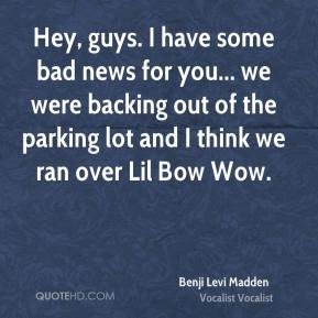 Benji Levi Madden - Hey, guys. I have some bad news for you... we were ...