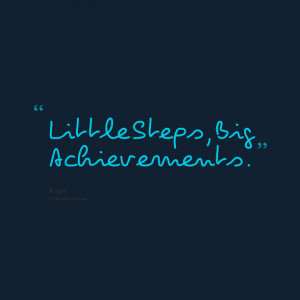 Quotes Picture: little steps, big achievements