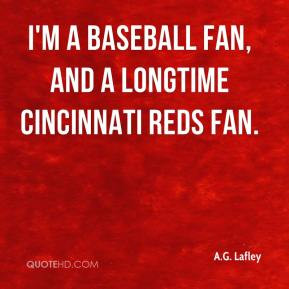 baseball fan, and a longtime Cincinnati Reds fan.