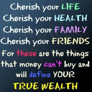 your life cherish your health cherish your family cherish your friends ...