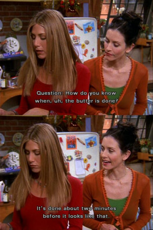 Rachel Asks Monica How You Know When The Butter Is Done On Friends