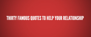 30 Famous Quotes To Help Your Relationship
