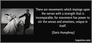 ... movement has power to stir the senses and emotions, unique in itself