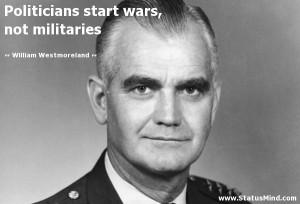 ... wars, not militaries - William Westmoreland Quotes - StatusMind.com