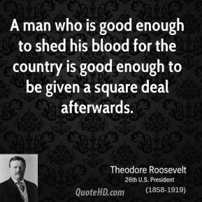 man who is good enough to shed his blood for the country is good ...