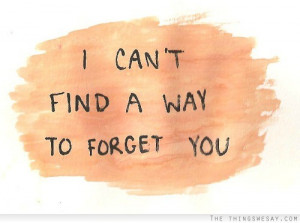 can't find a way to forget you