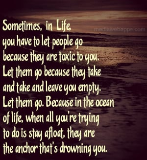 Letting Go Of Toxic People Quotes Let them go because they take