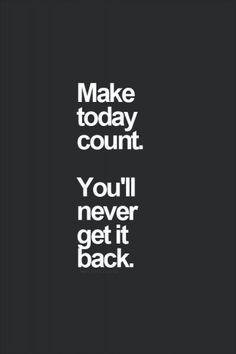 Make today count. You'll never get it back. #entrepreneur # ...