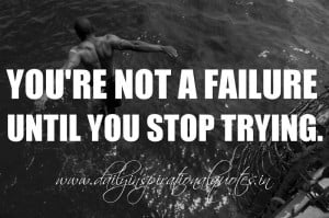 ... failure until you stop trying. ~ Anonymous ( Motivational Quotes
