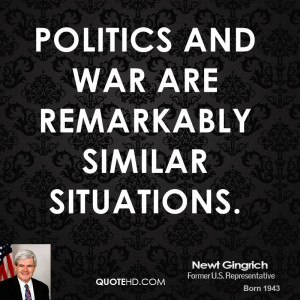 newt-gingrich-newt-gingrich-politics-and-war-are-remarkably-similar ...