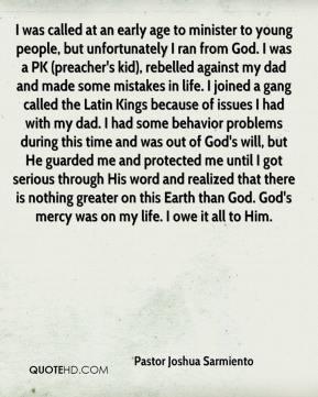 ... mercy was on my life. I owe it all to Him. - Pastor Joshua Sarmiento