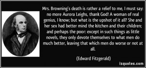 Mrs. Browning's death is rather a relief to me, I must say: no more ...