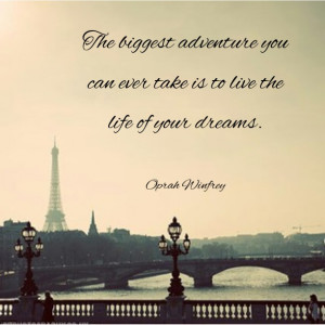 ... you can ever take is to live the life of your dreams. - Oprah Winfrey