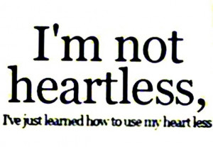 AM NOT HEARTLESS I've just learned how to use my heart less by ...