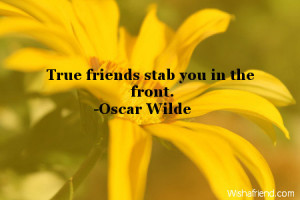 True friends stab you in the front.