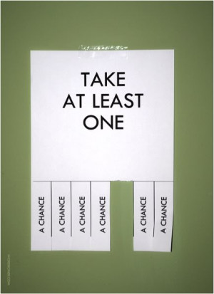 Take at least one. A chance.