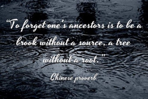 "without a root."" Read more genealogy proverbs and family sayings ..."