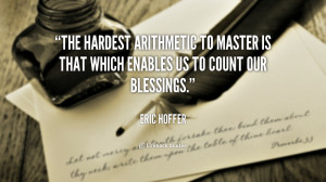 The hardest arithmetic to master is that which enables us to count our ...