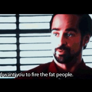 Horrible Bosses. It's time to trim the fat around here. ... This is so ...