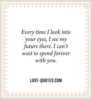 ... see my future there. I can't wait to spend forever with you