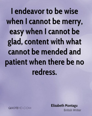 ... with what cannot be mended and patient when there be no redress