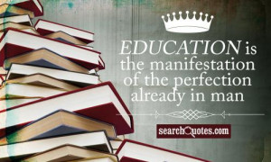 Education is the manifestation of the perfection already in man