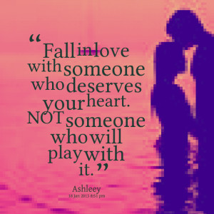Quotes Picture: fall in love with someone who deserves your heart not ...
