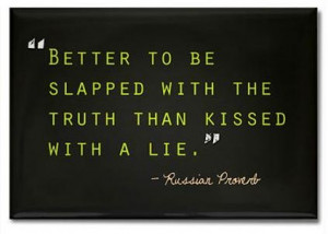 better to be slapped with the truth than kissed with a lie russian ...