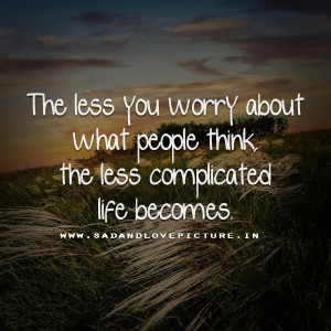 THE LESS YOU WORRY ABOUT WHAT