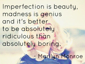 "Beauty Quote 3: ""Imperfection is beauty, madness is genius and it ..."