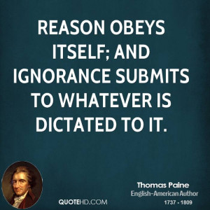 Reason obeys itself; and ignorance submits to whatever is dictated to ...