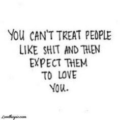 You Can't Treat People Like Shit love quote people instagram shit ...