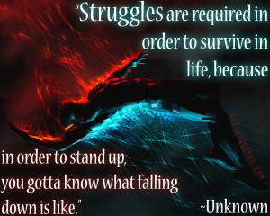 Struggles are required in order to survive in life, because in order ...