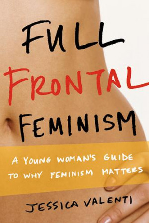 The Top Reasons I Hate Full Frontal Feminism