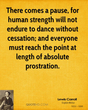 There comes a pause, for human strength will not endure to dance ...