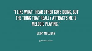 quote-Gerry-Mulligan-i-like-what-i-hear-other-guys-237423.png