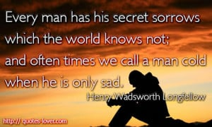 Sad Man In Love Quotes Every man has his secret